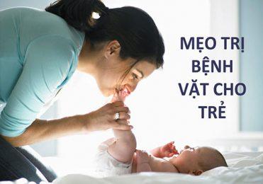 Mách Mẹ những mẹo trị bệnh vặt cho trẻ hiệu quả